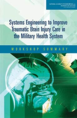 Systems Engineering to Improve Traumatic Brain Injury Care in the Military Health System: Workshop Summary 9780309127585