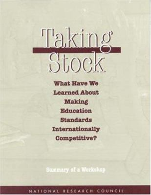 Taking Stock: What Have We Learned about Making Education Standards Internationally Competitive?: Summary of a Workshop 9780309059442