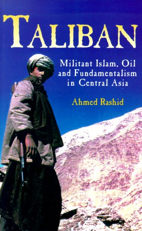 Taliban: Militant Islam, Oil and Fundamentalism in Central Asia 9780300083408