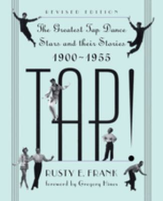 Tap!: The Greatest Tap Dance Stars and Their Stories, 1900-1955 9780306806353