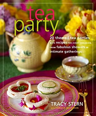 Tea Party: 20 Themed Tea Parties with Recipes for Every Occasion, from Fabulous Showers to Intimate Gatherings 9780307346438
