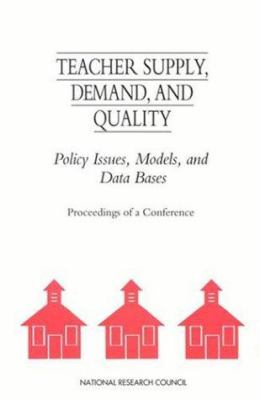 Teacher Supply, Demand, and Quality: Policy Issues, Models, and Data Bases 9780309047920