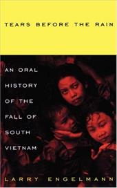 Tears Before the Rain: An Oral History of the Fall of Vietnam