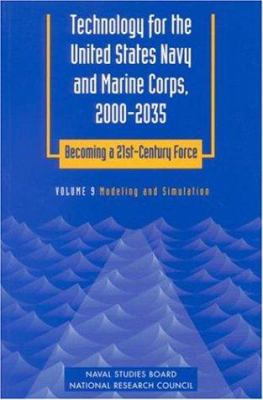 Technology for the United States Navy and Marine Corps, 2000-2035 Becoming a 21st-Century Force: Volume 9: Modeling and Simulation