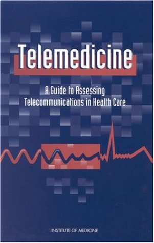 Telemedicine: A Guide to Assessing Telecommuncations in Health Care 9780309055314