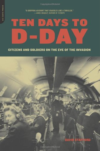 Ten Days to D-Day: Citizens and Soldiers on the Eve of the Invasion 9780306814228