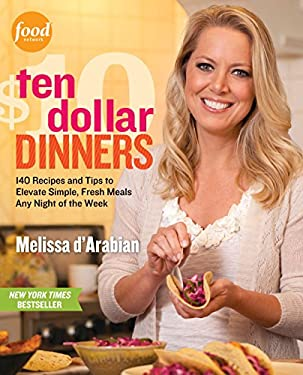 Ten Dollar Dinners: 140 Recipes and Tips to Elevate Simple, Fresh Meals Any Night of the Week 9780307985149