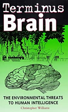 Terminus Brain: The Environmental Threats to Human Intelligence 9780304338573