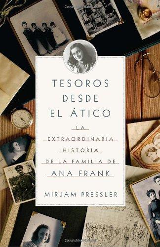 Tesoros Desde el Atico: La Extraordinaria Historia de la Familia de Ana Frank = Treasures from the Attic 9780307743466