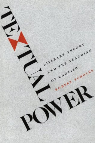 Textual Power: Literary Theory and the Teaching of English 9780300037265