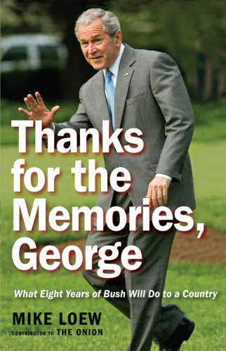 Thanks for the Memories, George: What Eight Years of Bush Will Do to a Country 9780307462862