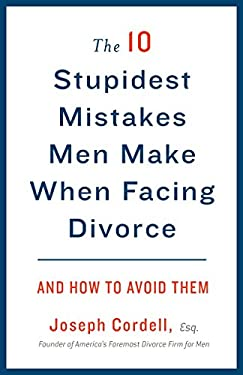 The 10 Stupidest Mistakes Men Make When Facing Divorce: And How to Avoid Them 9780307589804