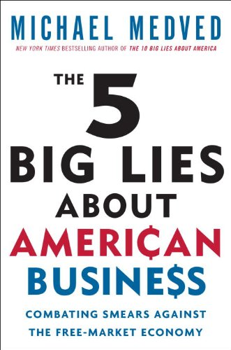 The 5 Big Lies about American Business: Combating Smears Against the Free-Market Economy 9780307587473