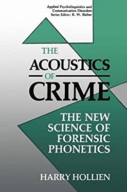 The Acoustics of Crime: The New Science of Forensic Phonetics 9780306434679