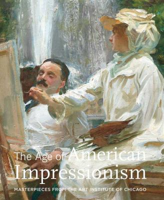 The Age of American Impressionism: Masterpieces from the Art Institute of Chicago 9780300175745