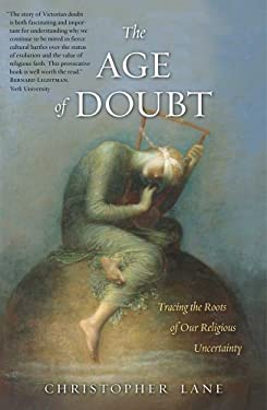 The Age of Doubt: Tracing the Roots of Our Religious Uncertainty 9780300188073