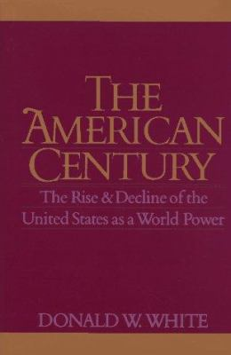The American Century: The Rise and Decline of the United States as a World Power 9780300057218