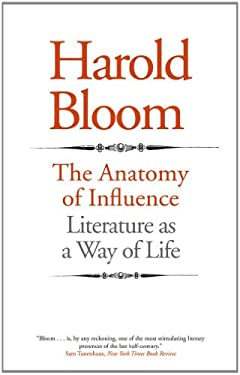 The Anatomy of Influence: Literature as a Way of Life 9780300181449