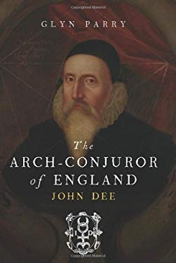The Arch Conjuror of England: John Dee