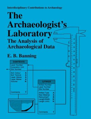The Archaeologist's Laboratory: The Analysis of Archaeological Data 9780306463693