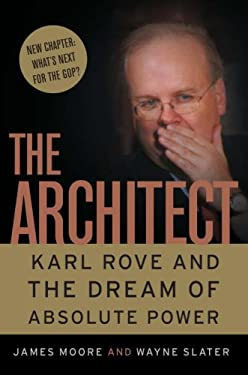 The Architect: Karl Rove and the Dream of Absolute Power 9780307237934