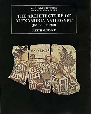 The Architecture of Alexandria and Egypt 300 B.C. to A.D. 700