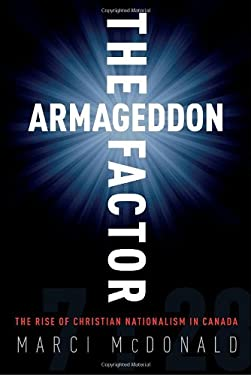 The Armageddon Factor: The Rise of Christian Nationalism in Canada 9780307356468