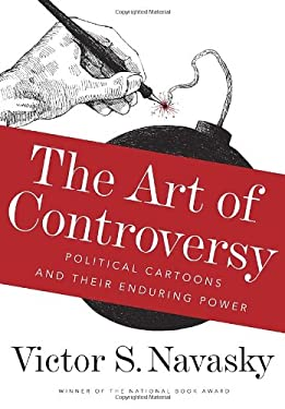 The Art of Controversy: Political Cartoons and Their Enduring Power 9780307957207