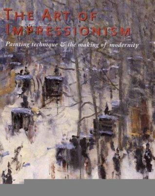 The Art of Impressionism: Painting Technique and the Making of Modernity 9780300084023