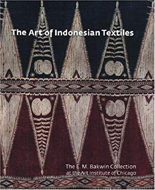 The Art of Indonesian Textiles: The E. M. Bakwin Collection at the Art Institute of Chicago 9780300119466