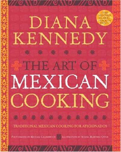 The Art of Mexican Cooking: Traditional Mexican Cooking for Aficionados 9780307383259