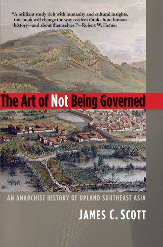 The Art of Not Being Governed: An Anarchist History of Upland Southeast Asia 9780300169171
