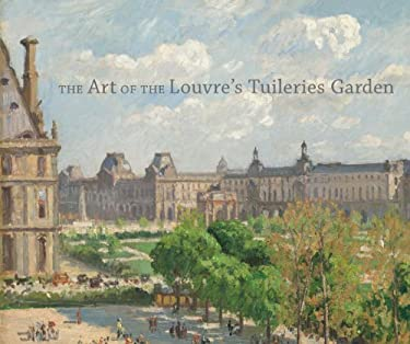 The Art of the Louvre's Tuileries Garden 9780300197372