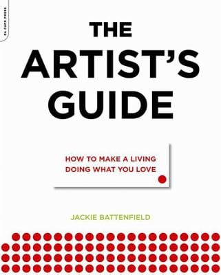 The Artist's Guide: How to Make a Living Doing What You Love 9780306816529
