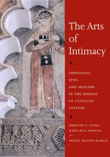 The Arts of Intimacy: Christians, Jews, and Muslims in the Making of Castilian Culture 9780300142143