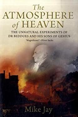 The Atmosphere of Heaven: The Unnatural Experiments of Dr Beddoes and His Sons of Genius 9780300124392