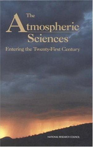 The Atmospheric Sciences: Entering the Twenty-First Century 9780309064156