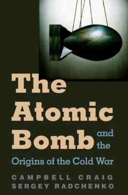 The Atomic Bomb and the Origins of the Cold War 9780300110289