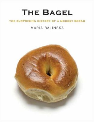 The Bagel: The Surprising History of a Modest Bread 9780300112290