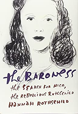 The Baroness: The Search for Nica, the Rebellious Rothschild 9780307961983