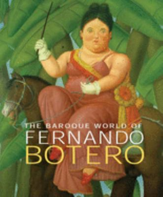 The Baroque World of Fernando Botero 9780300123593