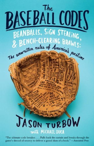 The Baseball Codes: Beanballs, Sign Stealing, and Bench-Clearing Brawls: The Unwritten Rules of America's Pastime 9780307278623
