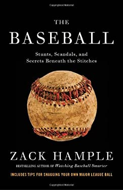 The Baseball: Stunts, Scandals, and Secrets Beneath the Stitches 9780307475459