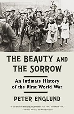The Beauty and the Sorrow: An Intimate History of the First World War 9780307739285