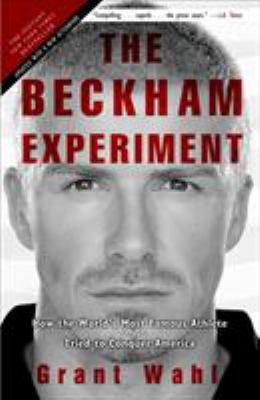 The Beckham Experiment: How the World's Most Famous Athlete Tried to Conquer America 9780307408594