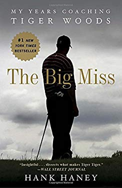 The Big Miss: My Years Coaching Tiger Woods 9780307986009