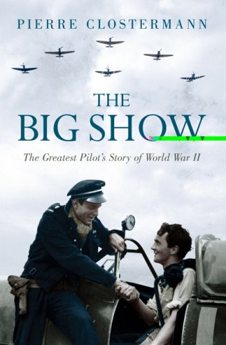 The Big Show: The Greatest Pilot's Story of World War II 9780304366248