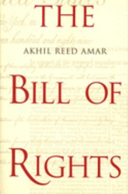 The Bill of Rights: Creation and Reconstruction 9780300082777