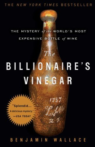 The Billionaire's Vinegar: The Mystery of the World's Most Expensive Bottle of Wine 9780307338785