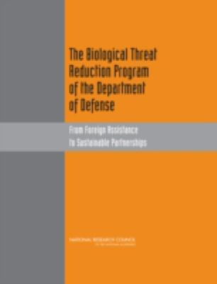 The Biological Threat Reduction Program of the Department of Defense: From Foreign Assistance to Sustainable Partnerships 9780309111584